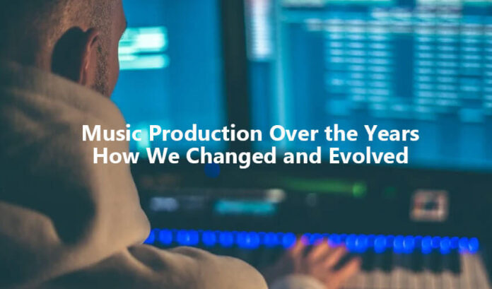 Music Production Over the Years How We've Changed and Evolved